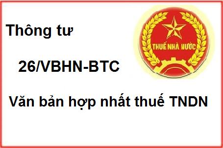 Thông tư 26/VBHN-BTC hướng dẫn Luật thuế TNDN mới nhất