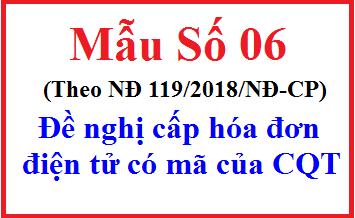 Mẫu 06 theo NĐ 119 – Đề nghị cấp hóa đơn điện tử có mã của CQT